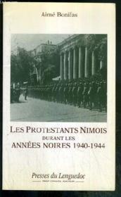 Les protestants nimois durant les années noires ; 1940-1944 - Couverture - Format classique