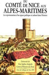 Du comté de Nice aux Alpes-Maritimes ; les représentations d'un espace politique ou culturel dans l'histoire - Couverture - Format classique