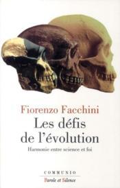 Les défis de l'évolution ; harmonie entre science et foi - Couverture - Format classique