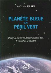 Planète bleue en péril vert ; qu'est-ce qui est en danger aujourd'hui : le climat ou la liberté ? - Couverture - Format classique