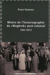 Misère de l¿historiographie du «Maghreb» post-colonial (1962-2012) - Couverture - Format classique