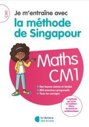 Je m'entraîne avec la méthode de Singapour ; mathématiques ; CM1 - Couverture - Format classique