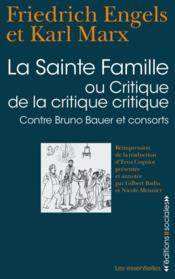 La sainte famille ; critique de la critique critique, contre Bruno Bauer et consorts - Couverture - Format classique