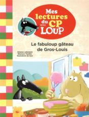 Mes lectures du CP avec Loup ; le fabuloup gâteau de Gros-Louis - Couverture - Format classique