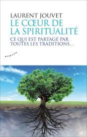 Le coeur de la spiritualité ; ce qui est partagé par toutes les traditions... - Couverture - Format classique