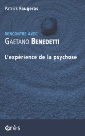 RENCONTRE AVEC ; Gaetano Benedetti ; l'expérience de la psychose - Couverture - Format classique