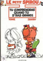 Le petit Spirou t.10 ; tu comprendras quand tu s'ras grand ! - Couverture - Format classique
