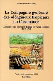 La Compagnie Generale Des Oleagineux Tropicaux En Casamance. Autopsie D'Une Operation De Mise En Val - Couverture - Format classique