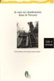 Je suis né charbonnier dans le Vercors ; petite histoire des hommes dans la forêt - Couverture - Format classique