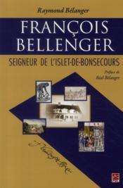 François Bellenger ; seigneur de l'Islet-de-Bonsecours - Couverture - Format classique