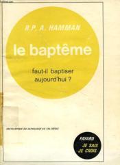 Le Bapteme, Faut-Il Baptiser Aujourd'Hui ? - Couverture - Format classique