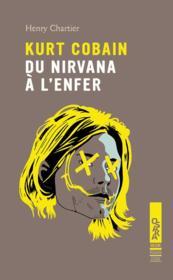 Kurt Cobain ; du nirvana à l'enfer - Couverture - Format classique