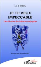 Je te veux impeccable ; une histoire de violences conjugales ; témoignage de Rachel Jouvet - Couverture - Format classique