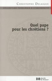Quel pape pour les chrétiens ? ; papauté et collégialité en dialogue avec l'orthodoxie - Couverture - Format classique