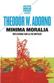 Minima moralia ; réflexions sur la vie mutilée - Couverture - Format classique