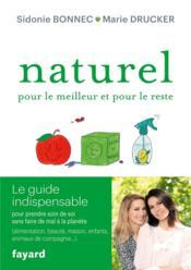 Naturel pour le meilleur et pour le reste ; le guide indispensable pour prendre soin de soi sans faire de mal à la planète - Couverture - Format classique