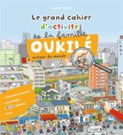 Le grand cahier d'activités de la famille Oukilé autour du monde - Couverture - Format classique