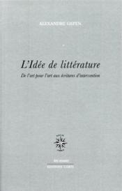 L'idée de littérature ; de l'art pour l'art aux écritures d'intervention - Couverture - Format classique
