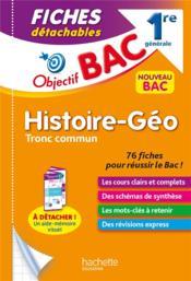 Objectif bac ; histoire-géographie, tronc commun ; 1re générale ; fiches détachables - Couverture - Format classique