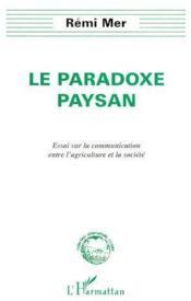 Le paradoxe paysan ; essai sur la communication entre l'agriculture et la société - Couverture - Format classique