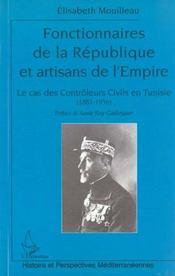 Fonctionnaires De La Republique Et Artisans De L'Empire ; Le Cas Des Controleurs Civils En Tunisie 1881-1956 - Intérieur - Format classique
