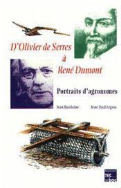 D'Olivier De Serres A Rene Dumont : Portraits D'Agronomes - Couverture - Format classique