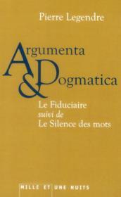 Argumenta & dogmatica ; le fiduciaire ; le silence des mots - Couverture - Format classique