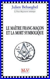 Le maître franc-maçon et la mort symbolique - Couverture - Format classique