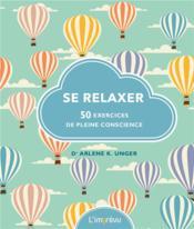 Se relaxer ; 50 exercices de pleine conscience - Couverture - Format classique