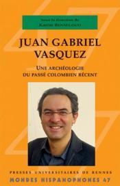 MONDES HISPANOPHONES T.47 ; Juan Gabriel Vasquez - Couverture - Format classique