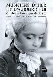 Musiciens d'hier et d'aujourd'hui ; guide de l'amateur de A à Z - Intérieur - Format classique