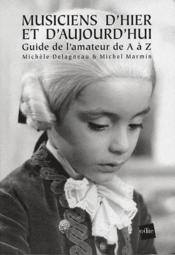 Musiciens d'hier et d'aujourd'hui ; guide de l'amateur de A à Z - Couverture - Format classique