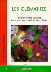 Les clematites les plus belles varietes, comment les choisir et les cultiver - Couverture - Format classique