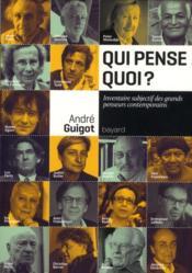 Qui pense quoi ? ; inventaire subjectif des grands penseurs contemporains - Couverture - Format classique