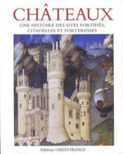 Châteaux, une histoire des sites fortifiés, citadelles et forteresses - Couverture - Format classique
