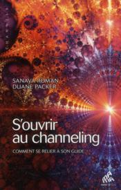 S'ouvrir au channeling ; comment se relier à son guide - Couverture - Format classique
