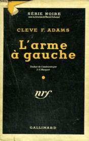 L'Arme A Gauche. ( The Vice Czar Murders ). Collection : Serie Noire Avec Jaquette N° 154 - Couverture - Format classique