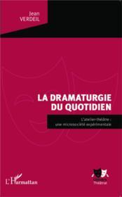 La dramaturgie du quotidien ; l'atelier-théâtre : une microsiciété expérimentale - Couverture - Format classique