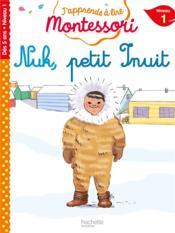 J'apprends à lire Montessori ; Nuk, petit Inuit ; niveau 1 - Couverture - Format classique