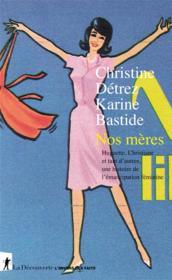 Nos mères ; Huguette, Christiane et tant d'autres, une histoire de l'émancipation féminine - Couverture - Format classique