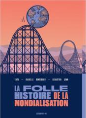 La folle histoire de la mondialisation - Couverture - Format classique