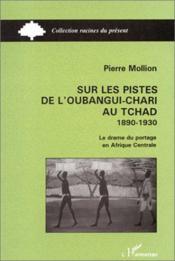 Sur les pistes de Oubangui-Chari au Tchad (1890-1930) ; le drame du portage en Afrique centrale - Couverture - Format classique