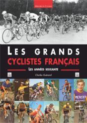 Les grands cyclistes français ; les années soixante - Couverture - Format classique