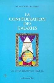 La confederation des galaxies : les extra terrestres sont la - Couverture - Format classique