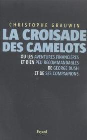 La croisade des camelots - ou les aventures financieres et bien peu recommandables de george bush et - Couverture - Format classique