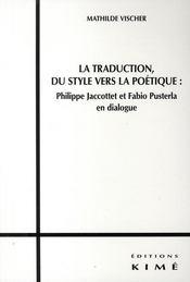 La traduction, du style vers la poétique ; Philippe Jacottet et Fabio Pusterla en dialogue - Couverture - Format classique