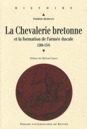 La chevalerie bretonne au Moyen Age et formation de l'armée ducale (1260-1541) - Couverture - Format classique