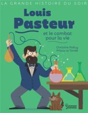 Louis Pasteur et le combat pour la vie - Couverture - Format classique