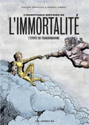 L'incroyable histoire de l'immortalité ; l'épopée du transhumanisme - Couverture - Format classique