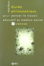 Guide philosophique pour penser le travail éducatif et médico-social t.3 ; la désir du sujet - Intérieur - Format classique